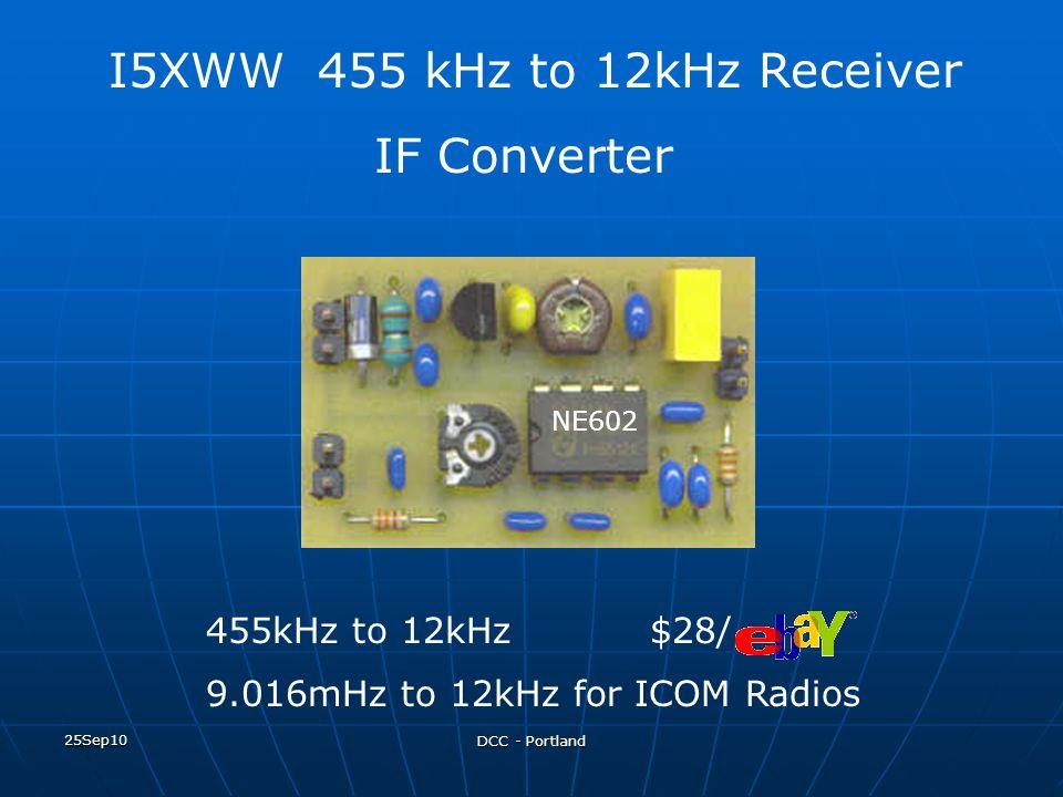 25Sep10 DCC - Portland 455kHz to 12kHz $28/ 9.016mHz to 12kHz for ICOM Radios I5XWW 455 kHz to 12kHz Receiver IF Converter NE602