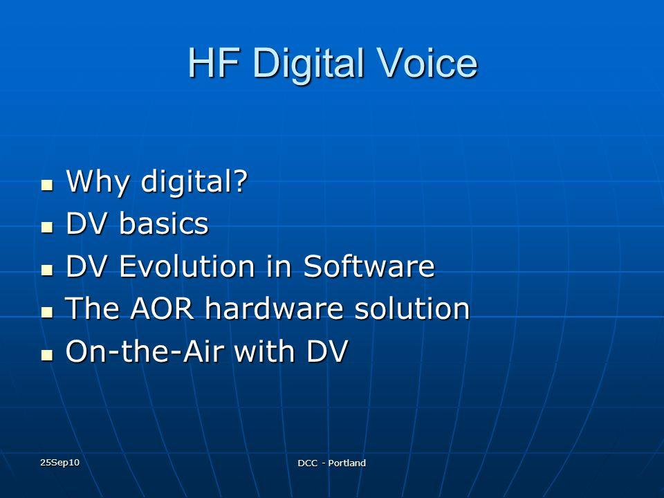 25Sep10 DCC - Portland HF Digital Voice Why digital? Why digital? DV basics DV basics DV Evolution in Software DV Evolution in Software The AOR hardwa
