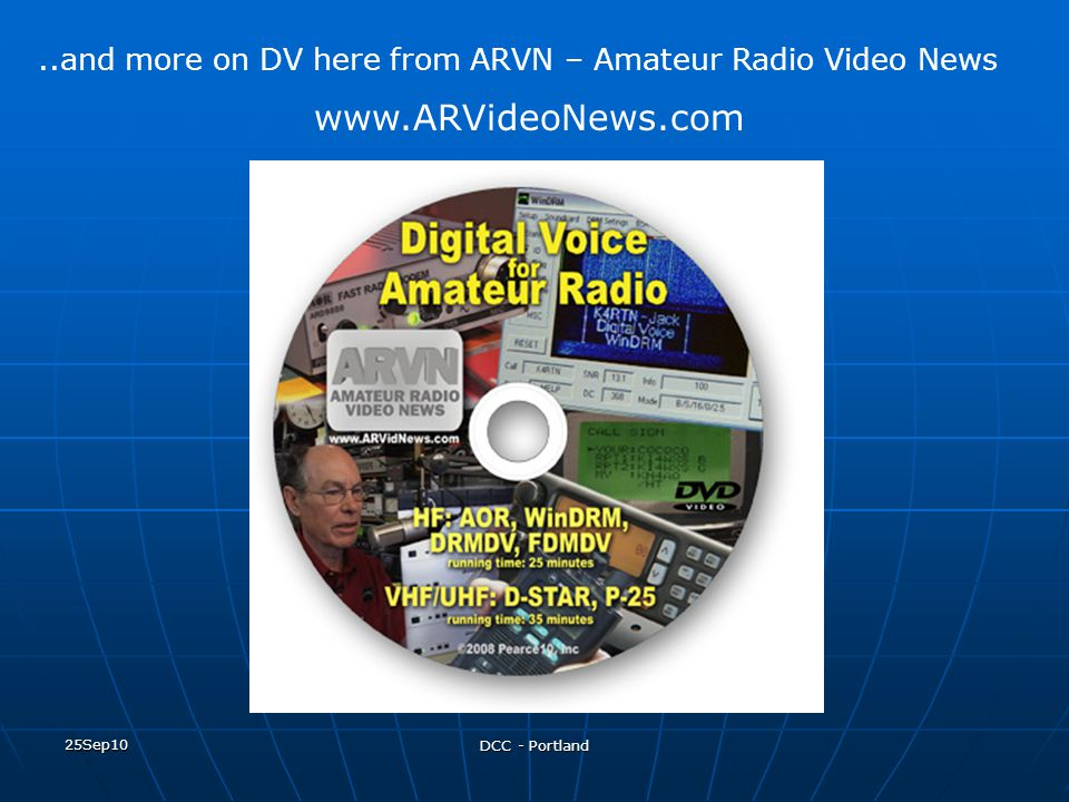25Sep10 DCC - Portland..and more on DV here from ARVN – Amateur Radio Video News www.ARVideoNews.com