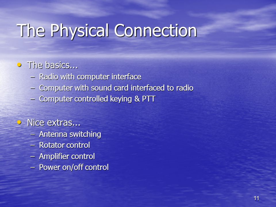 11 The Physical Connection The basics... The basics... –Radio with computer interface –Computer with sound card interfaced to radio –Computer controll