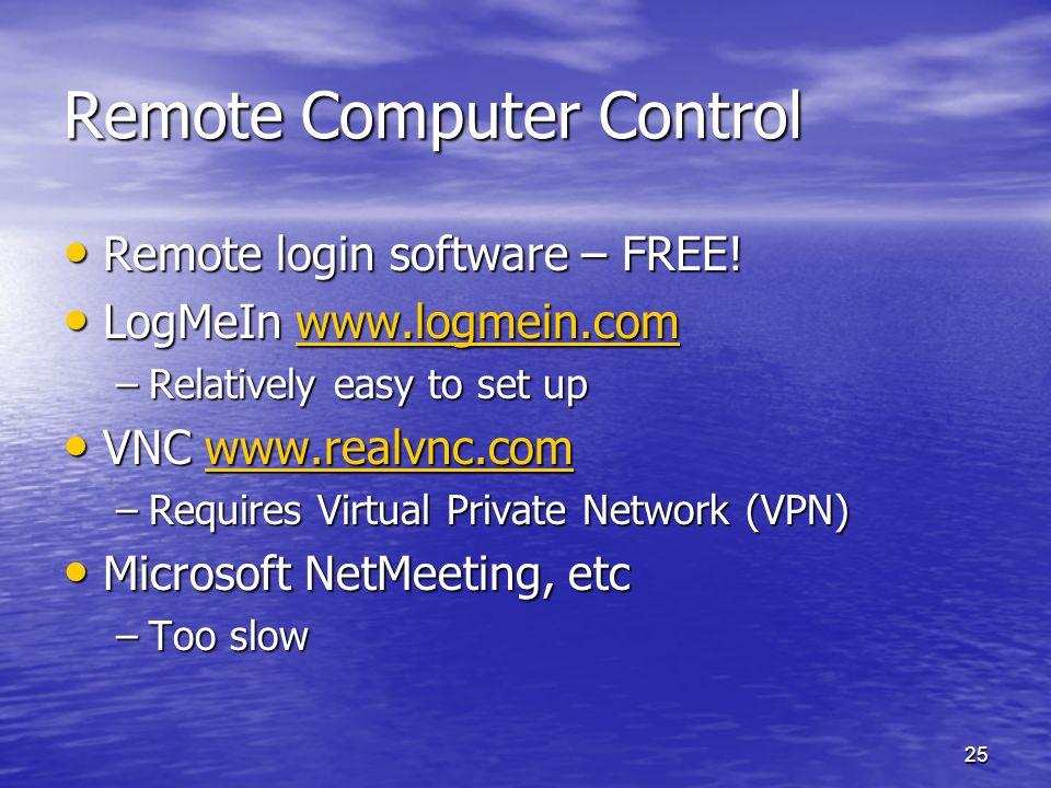 25 Remote Computer Control Remote login software – FREE! Remote login software – FREE! LogMeIn www.logmein.com LogMeIn www.logmein.comwww.logmein.com
