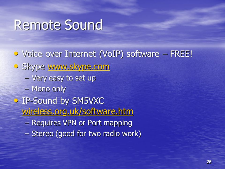 26 Remote Sound Voice over Internet (VoIP) software – FREE! Voice over Internet (VoIP) software – FREE! Skype www.skype.com Skype www.skype.comwww.sky