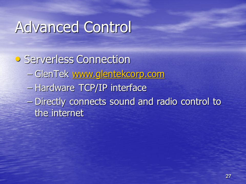 27 Advanced Control Serverless Connection Serverless Connection –GlenTek www.glentekcorp.com www.glentekcorp.com –Hardware TCP/IP interface –Directly