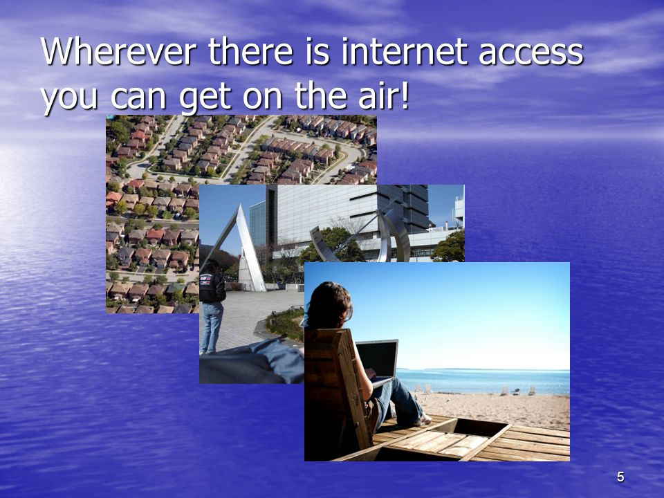 5 Wherever there is internet access you can get on the air!