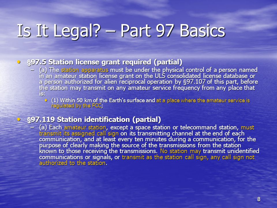 8 Is It Legal? – Part 97 Basics §97.5 Station license grant required (partial) §97.5 Station license grant required (partial) –(a) The station apparat