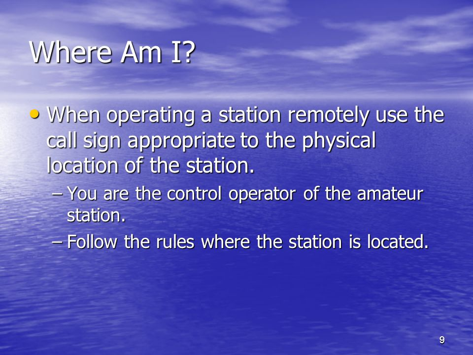 9 When operating a station remotely use the call sign appropriate to the physical location of the station. When operating a station remotely use the c