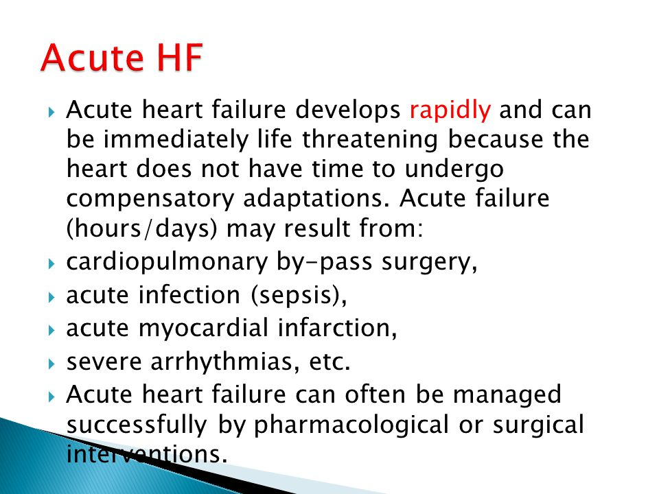  Acute heart failure develops rapidly and can be immediately life threatening because the heart does not have time to undergo compensatory adaptation