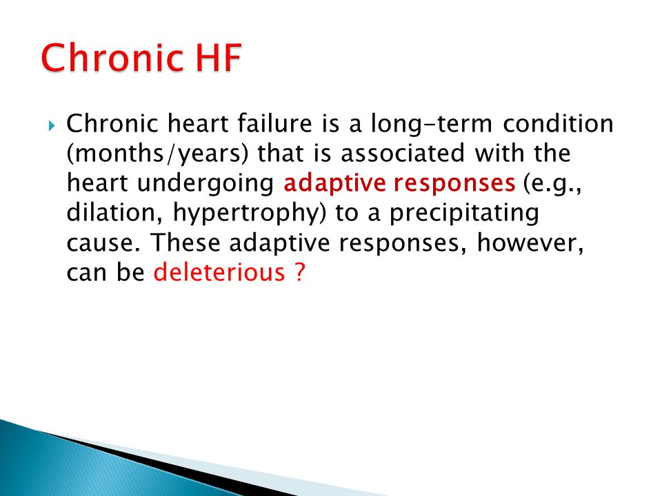  Chronic heart failure is a long-term condition (months/years) that is associated with the heart undergoing adaptive responses (e.g., dilation, hyper