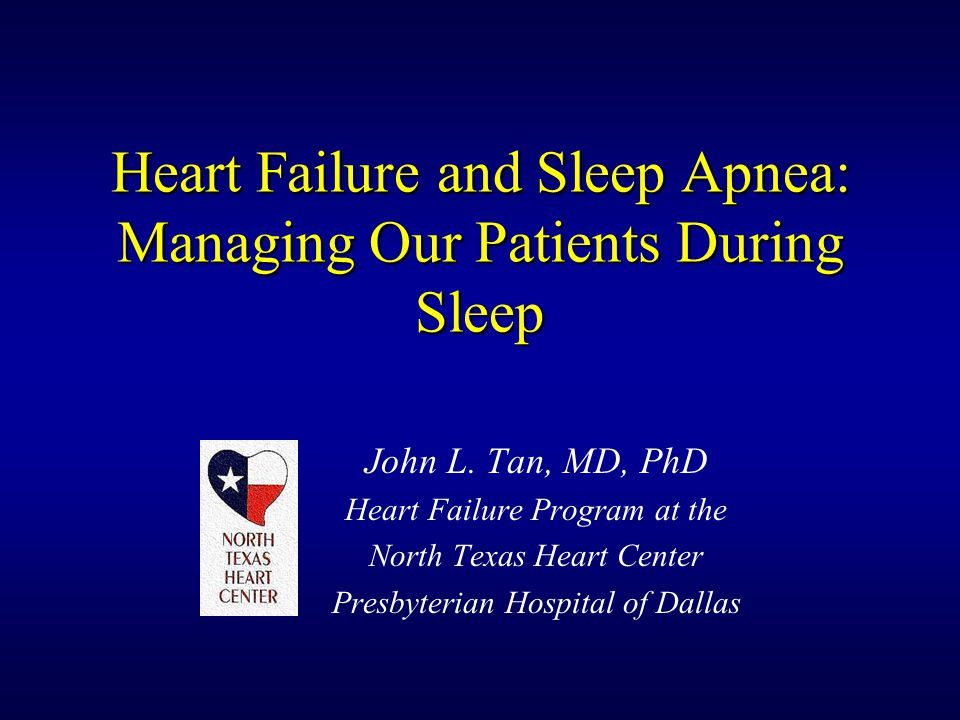Heart Failure and Sleep Apnea: Managing Our Patients During Sleep John L.