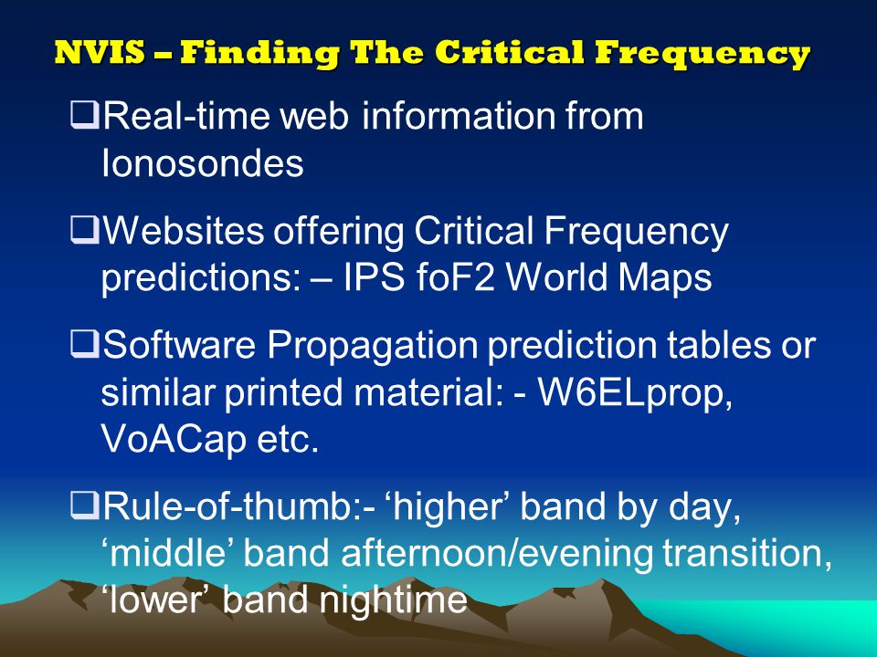 NVIS – The Critical Frequency  The Critical Frequency is the key to successful NVIS working  The Critical Frequency (or foF2) is the highest frequen