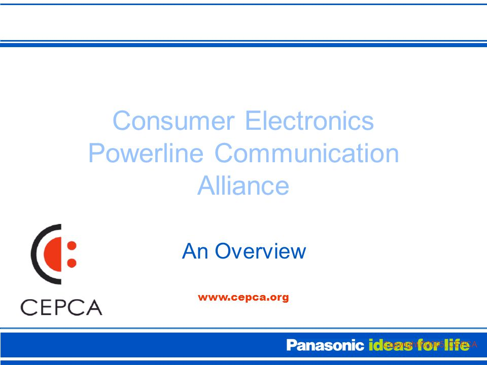 Consumer Electronics Powerline Communication Alliance An Overview www.cepca.org Copyright ©2005, CEPCA