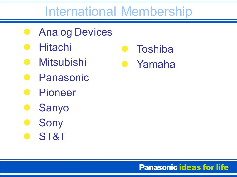 International Membership Analog Devices Hitachi Mitsubishi Panasonic Pioneer Sanyo Sony ST&T Toshiba Yamaha