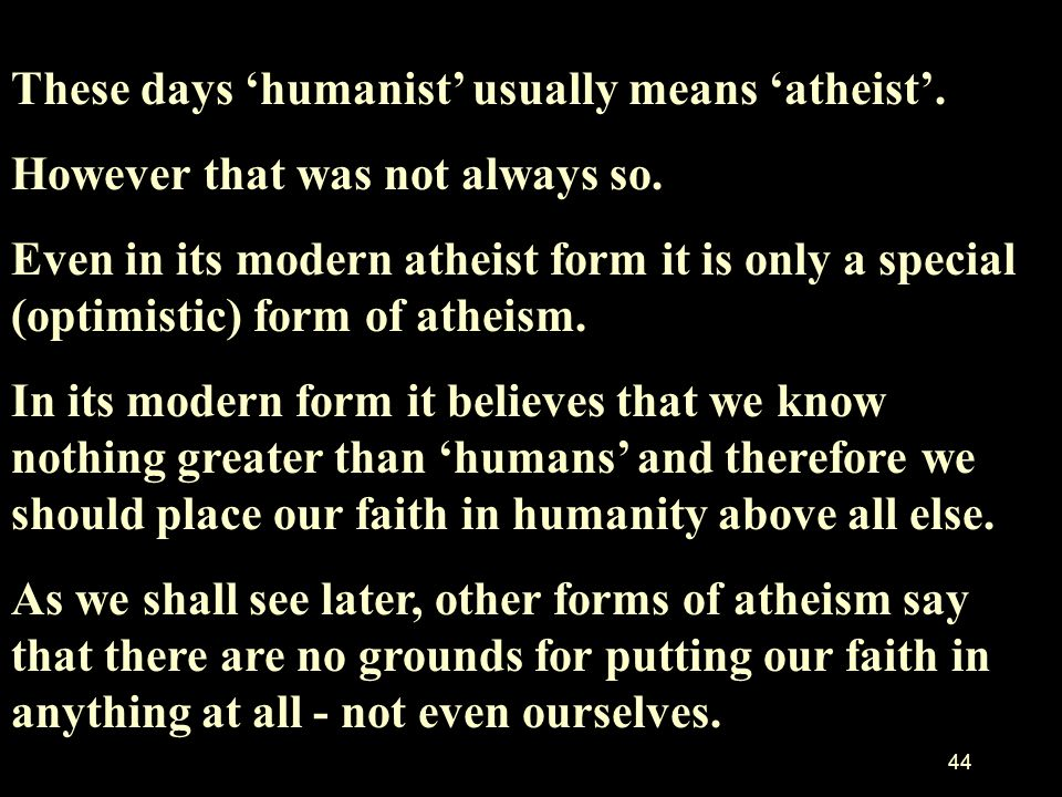 43 Humanism HUMANISM: Man is the measure of all things Said Protagoras the ancient Greek Philosopher.