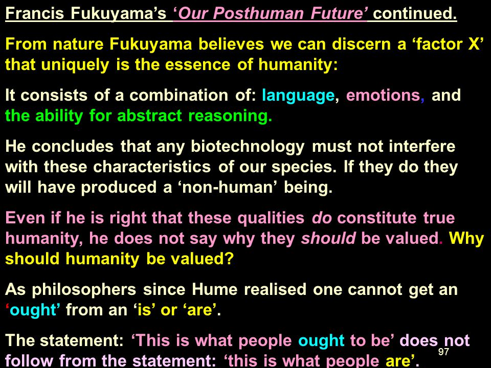 96 Fukuyama considers the following approaches to the answers: a. religion (we learn from God our true nature), b. natural law (what we discern from n