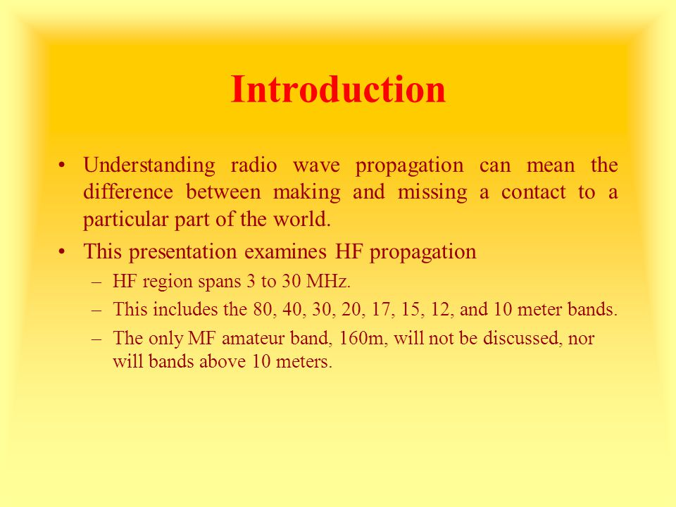 Introduction Understanding radio wave propagation can mean the difference between making and missing a contact to a particular part of the world. This