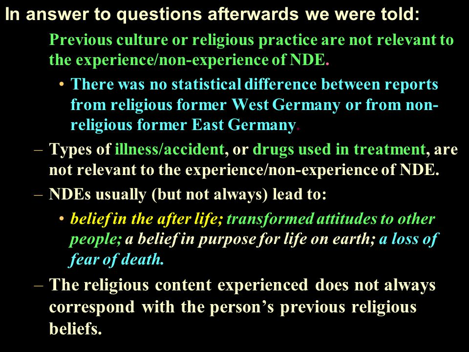 In answer to questions afterwards we were told: Previous culture or religious practice are not relevant to the experience/non-experience of NDE. There