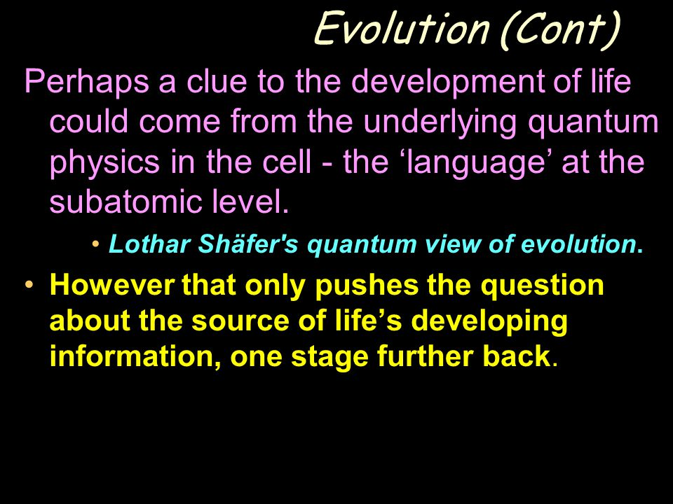 Evolution (Cont) Perhaps a clue to the development of life could come from the underlying quantum physics in the cell - the 'language' at the subatomi