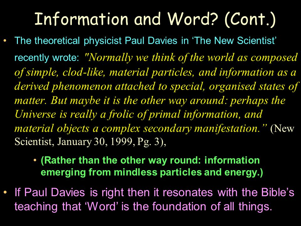 Information and Word? (Cont.) The theoretical physicist Paul Davies in 'The New Scientist' recently wrote: