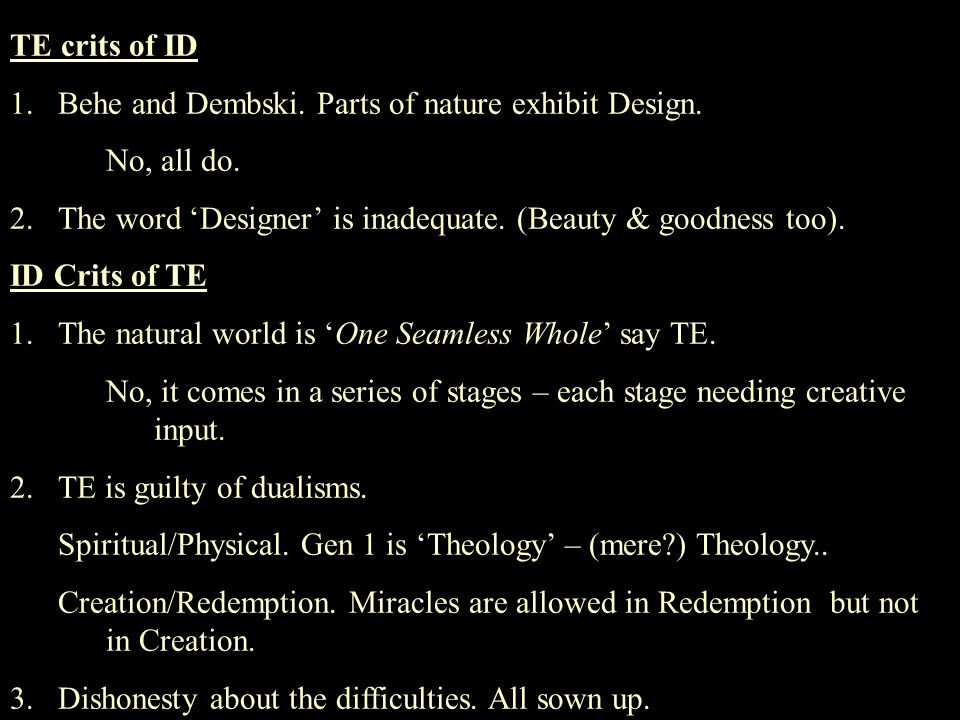 TE crits of ID 1.Behe and Dembski. Parts of nature exhibit Design. No, all do. 2.The word 'Designer' is inadequate. (Beauty & goodness too). ID Crits