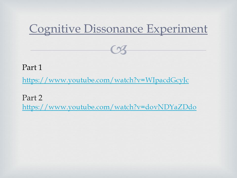  https://www.youtube.com/watch?v=WIpacdGcyJc Part 2 https://www.youtube.com/watch?v=dovNDYaZDdo Cognitive Dissonance Experiment Part 1