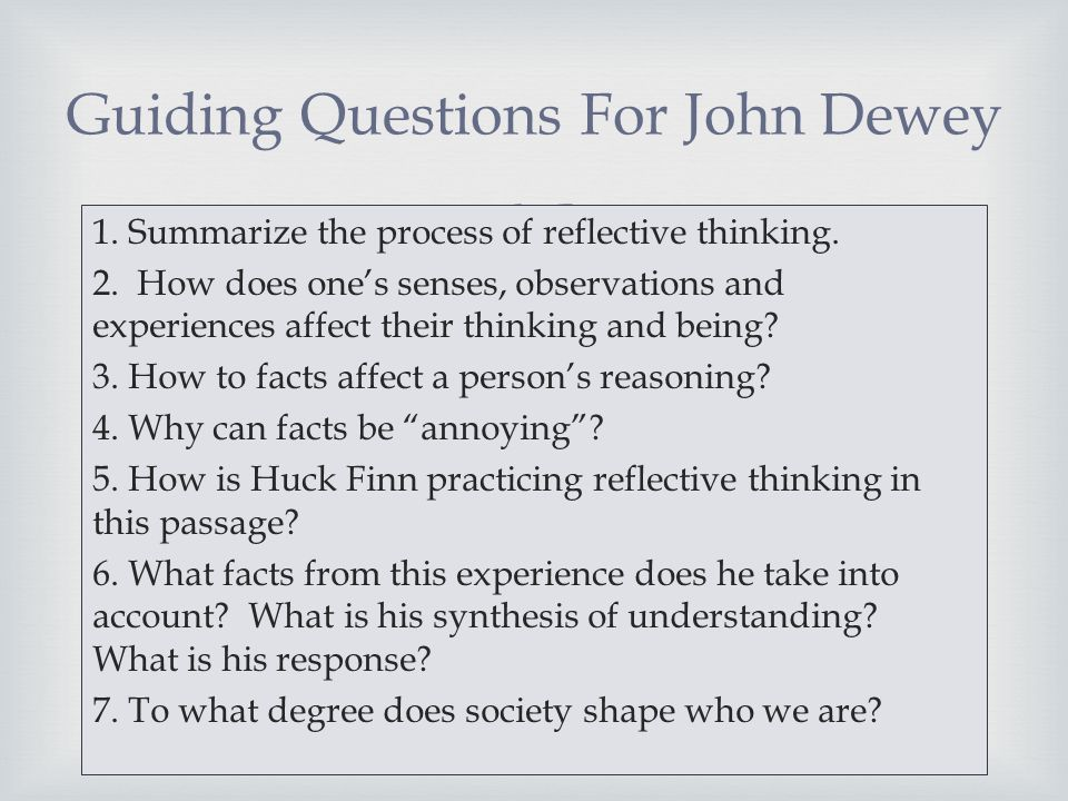  1. Summarize the process of reflective thinking. 2. How does one's senses, observations and experiences affect their thinking and being? 3. How to f