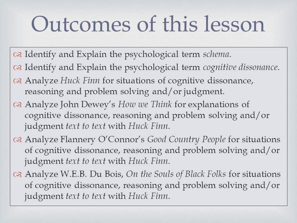   Identify and Explain the psychological term schema.  Identify and Explain the psychological term cognitive dissonance.  Analyze Huck Finn for si