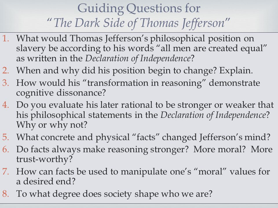 """ 1.What would Thomas Jefferson's philosophical position on slavery be according to his words """"all men are created equal"""" as written in the Declaratio"""