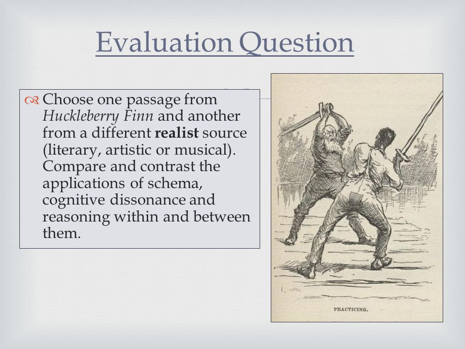   Choose one passage from Huckleberry Finn and another from a different realist source (literary, artistic or musical). Compare and contrast the app