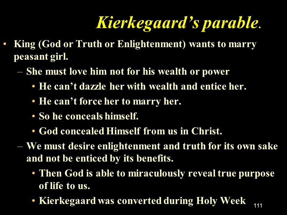 110 Kierkegaard's main themes (Cont ) Stake your life on something even if, at first, there is no reason to do so. Don't live a second or third hand l