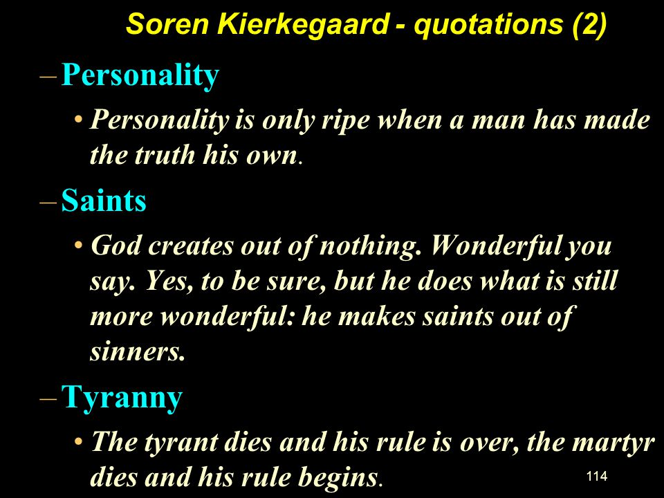 113 Kierkegaard Quotations *Faith *Faith is the highest passion in a human being. Many in every generation may not come that far, but none comes furth