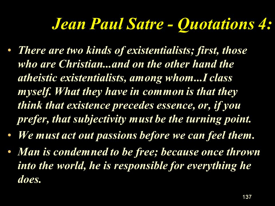 136 Jean Paul Satre - Quotations 3: Things are entirely what they appear to be and behind them... there is nothing. Hell is other people., My thought