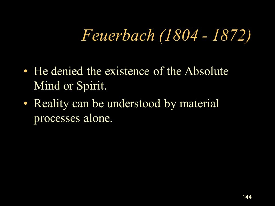 143 Hegel(1770-1831)& the Dialectic Absolute Spirit (Mind) guides dialectic process. A) Process in history of universe –Material universe - Low level