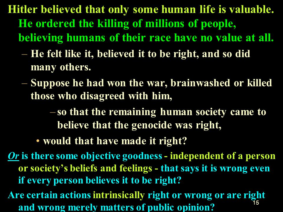 14. A major problem for Subjectivist Ethics: –How do you settle dispute about what is good? –There is nothing to appeal to. In 1960, Bertrand Russell