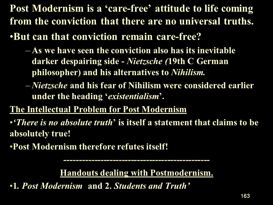 162 Post Modernism reacts against Modernism. If the Meta narratives of Modernism fail should we return to the big stories or Meta narratives of religi
