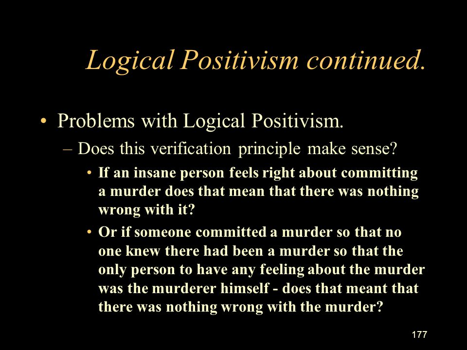 176 Logical Positivism continued `The jug is red', or `The door squeaks or `the pig is smelly' or `the man is clever', - all these statements can be v