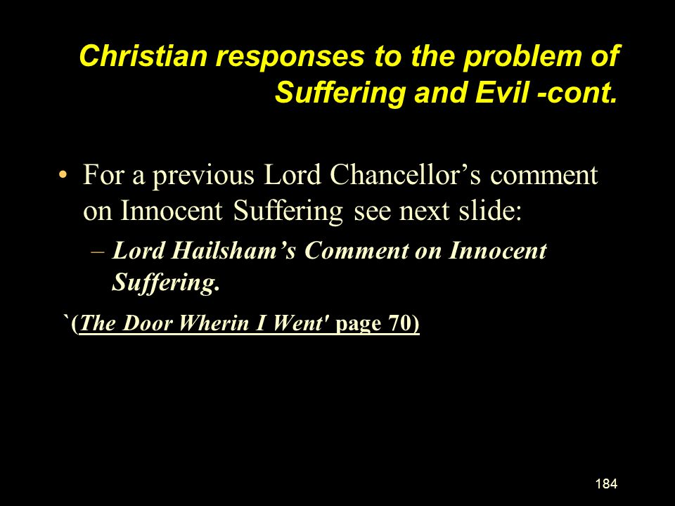 183 Christian responses to the problem of Suffering and Evil.  Evil is a necessary by-product of nature.  All things, including evil finally contrib