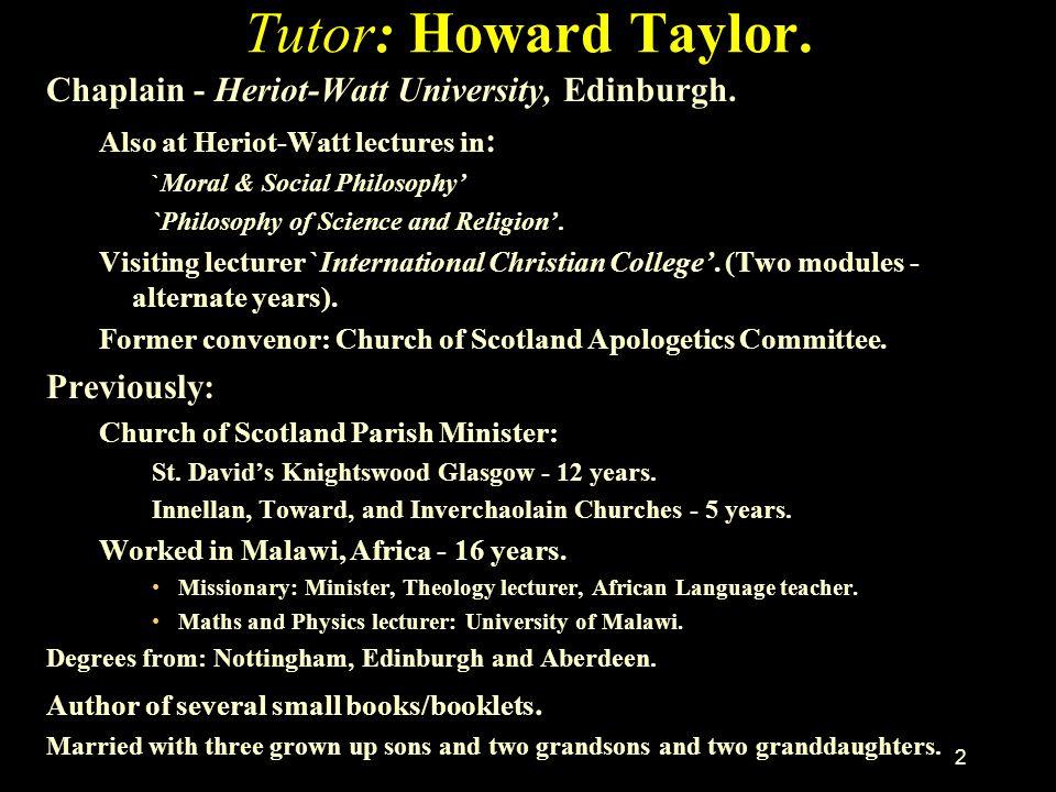 2 Tutor: Howard Taylor.Chaplain - Heriot-Watt University, Edinburgh.