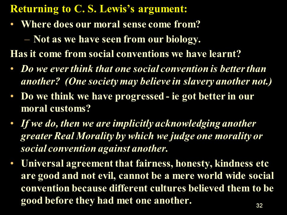 31 Richard Dawkins does not seem to realise that his desire that we be taught to be unselfish - against our biology - implies –that there is purpose t