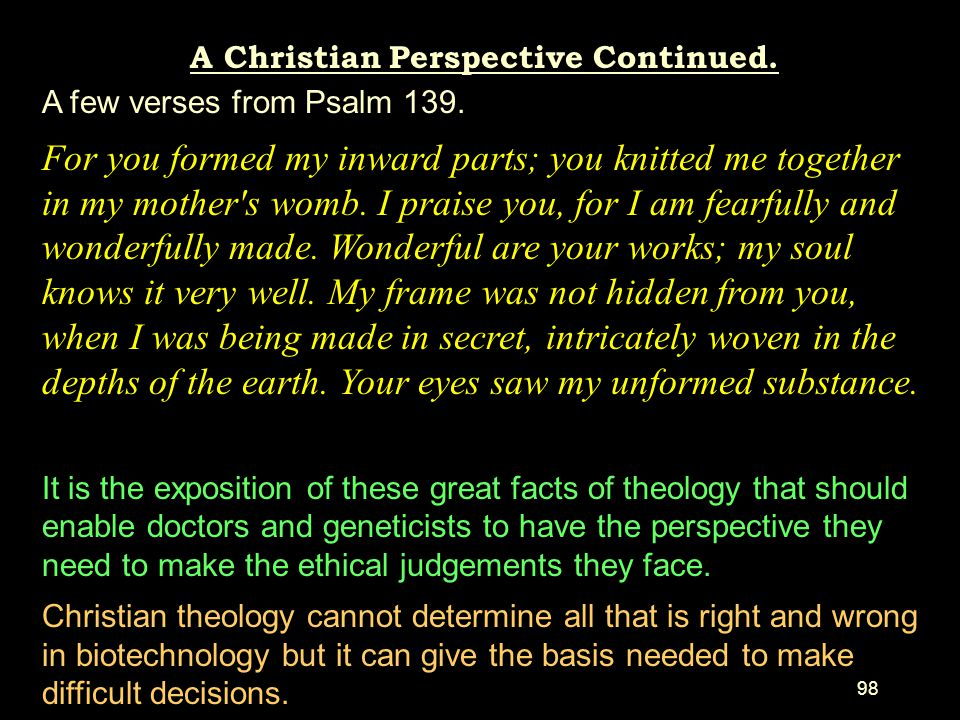 97 A Christian Perspective continued. Our humanity is not an accident. It is God's purpose that we be human not post-human. The image of God is best s