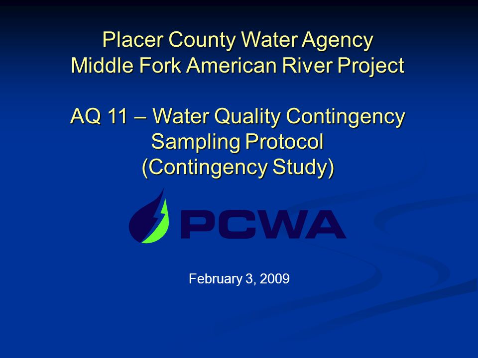 Placer County Water Agency Middle Fork American River Project AQ 11 – Water Quality Contingency Sampling Protocol (Contingency Study) February 3, 2009