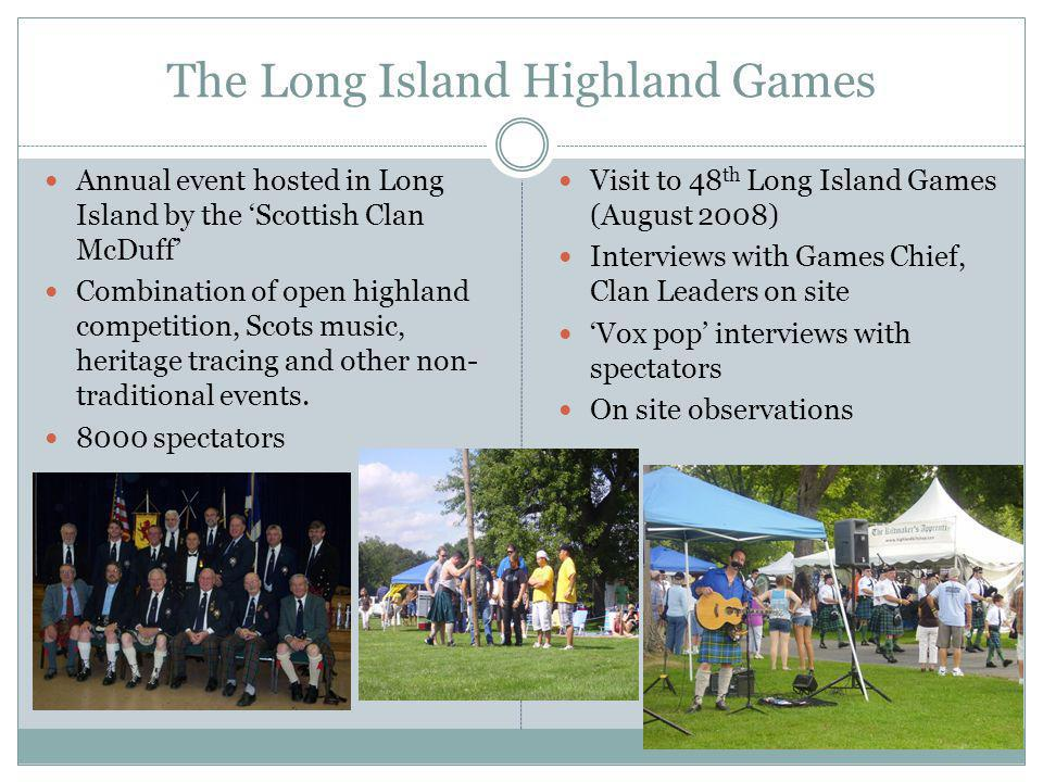 The Long Island Highland Games Annual event hosted in Long Island by the 'Scottish Clan McDuff' Combination of open highland competition, Scots music,