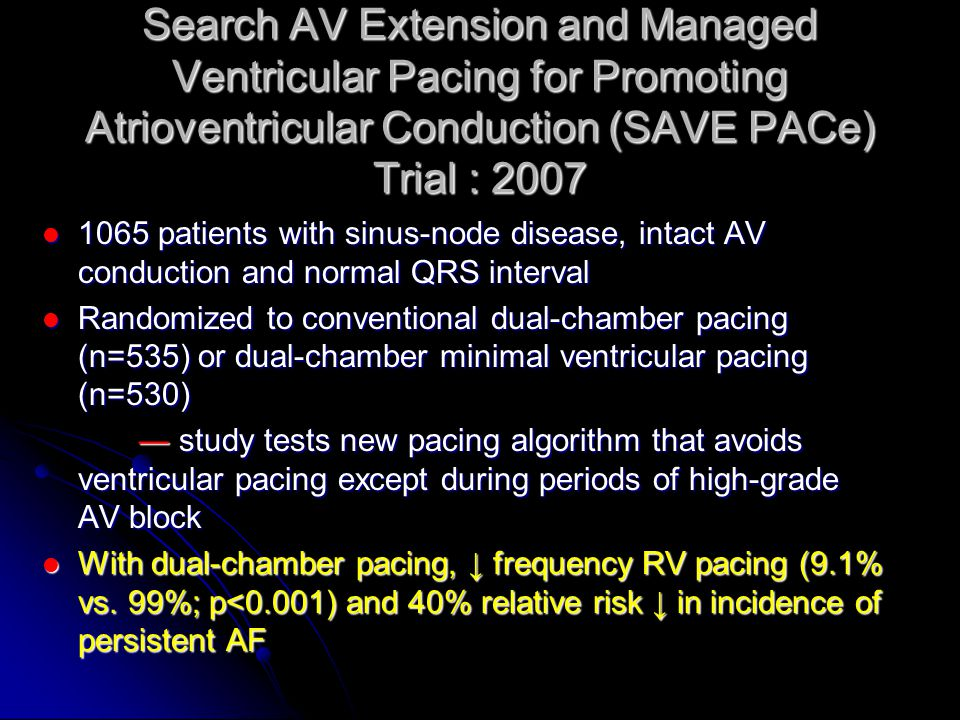 Search AV Extension and Managed Ventricular Pacing for Promoting Atrioventricular Conduction (SAVE PACe) Trial : 2007 1065 patients with sinus-node di
