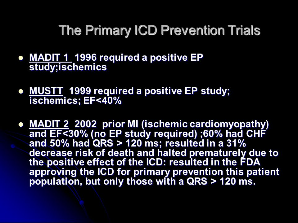 MADIT 1 1996 required a positive EP study;ischemics MADIT 1 1996 required a positive EP study;ischemics MUSTT 1999 required a positive EP study; ische
