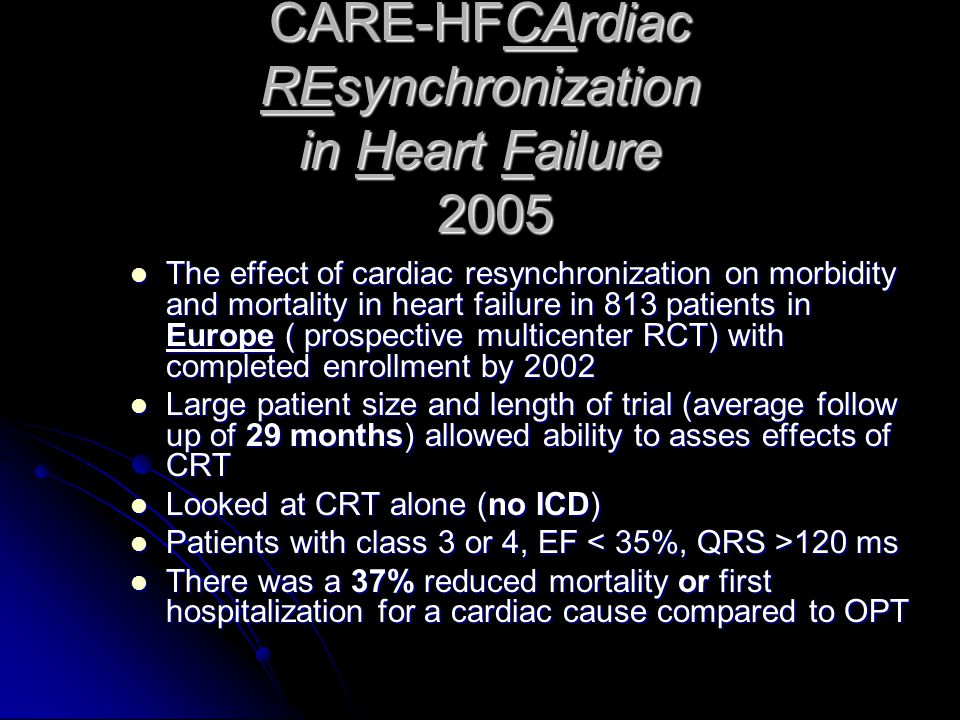 CARE-HFCArdiac REsynchronization in Heart Failure 2005 The effect of cardiac resynchronization on morbidity and mortality in heart failure in 813 pati