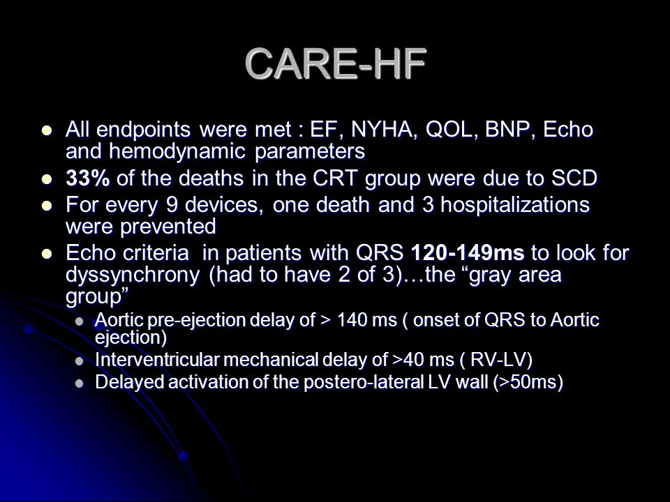 CARE-HF All endpoints were met : EF, NYHA, QOL, BNP, Echo and hemodynamic parameters All endpoints were met : EF, NYHA, QOL, BNP, Echo and hemodynamic