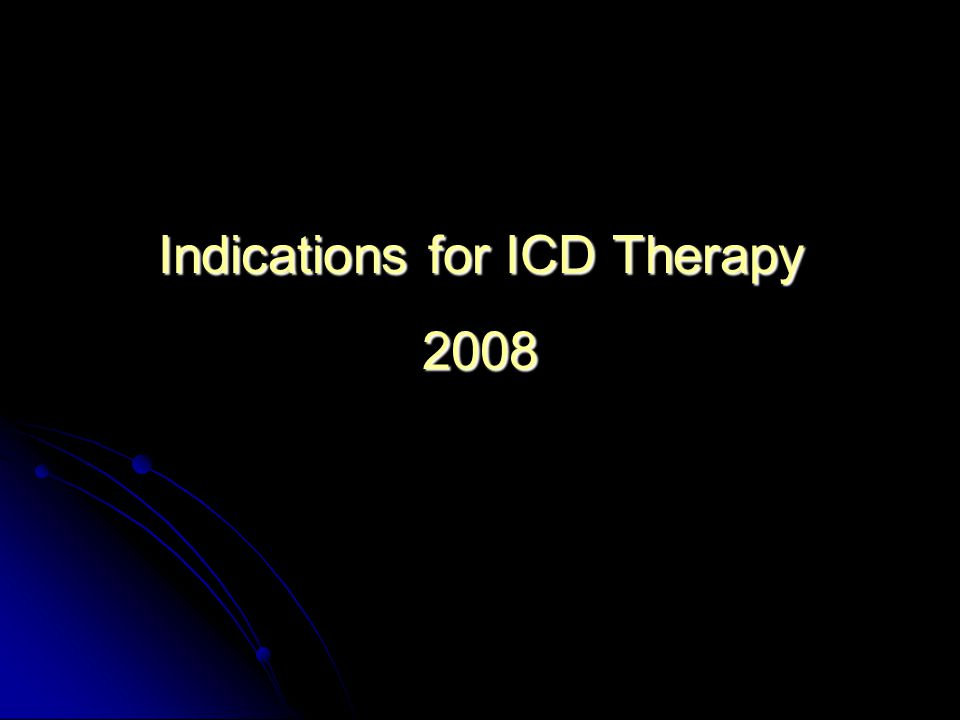 Indications for ICD Therapy 2008