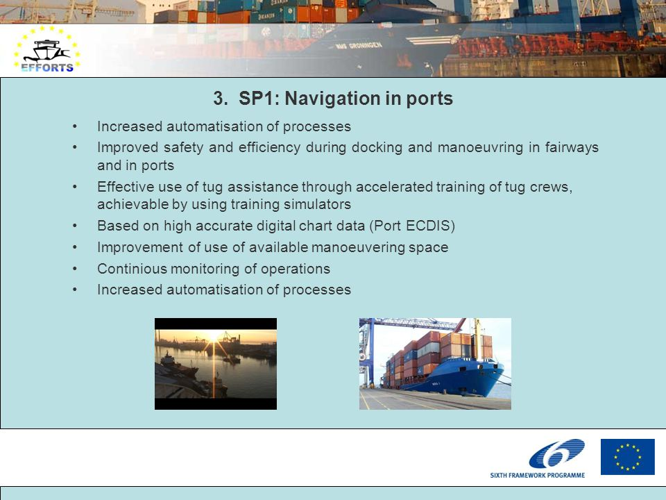 3. SP1: Navigation in ports Increased automatisation of processes Improved safety and efficiency during docking and manoeuvring in fairways and in por