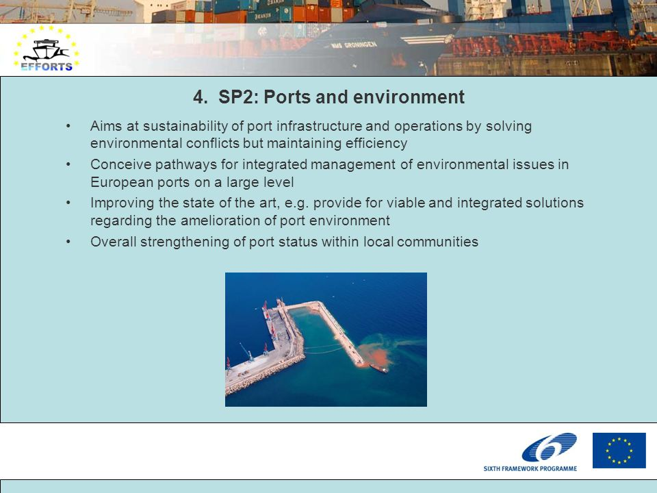 4. SP2: Ports and environment Aims at sustainability of port infrastructure and operations by solving environmental conflicts but maintaining efficien
