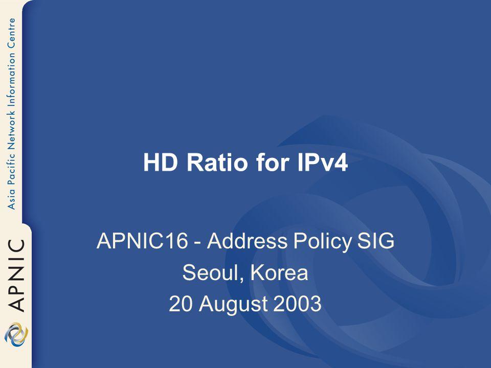HD Ratio for IPv4 APNIC16 - Address Policy SIG Seoul, Korea 20 August 2003