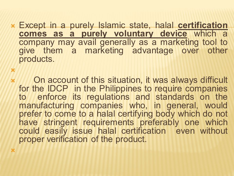  As a matter of fact, was it not for the requirements of Muslim countries governments and individuals to accept products only when they have a proper halal certification, these manufacturers and food producers would not actually take the trouble of even inviting any Muslim individual or group to their manufacturing premises.